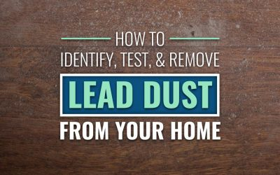 How to Identify, Test, & Remove Lead Dust from Your Home