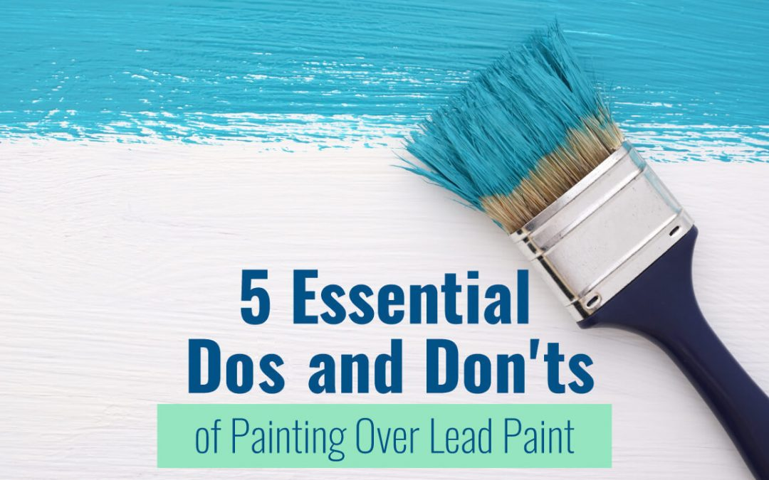 5 essential dos and donts of painting over lead paint