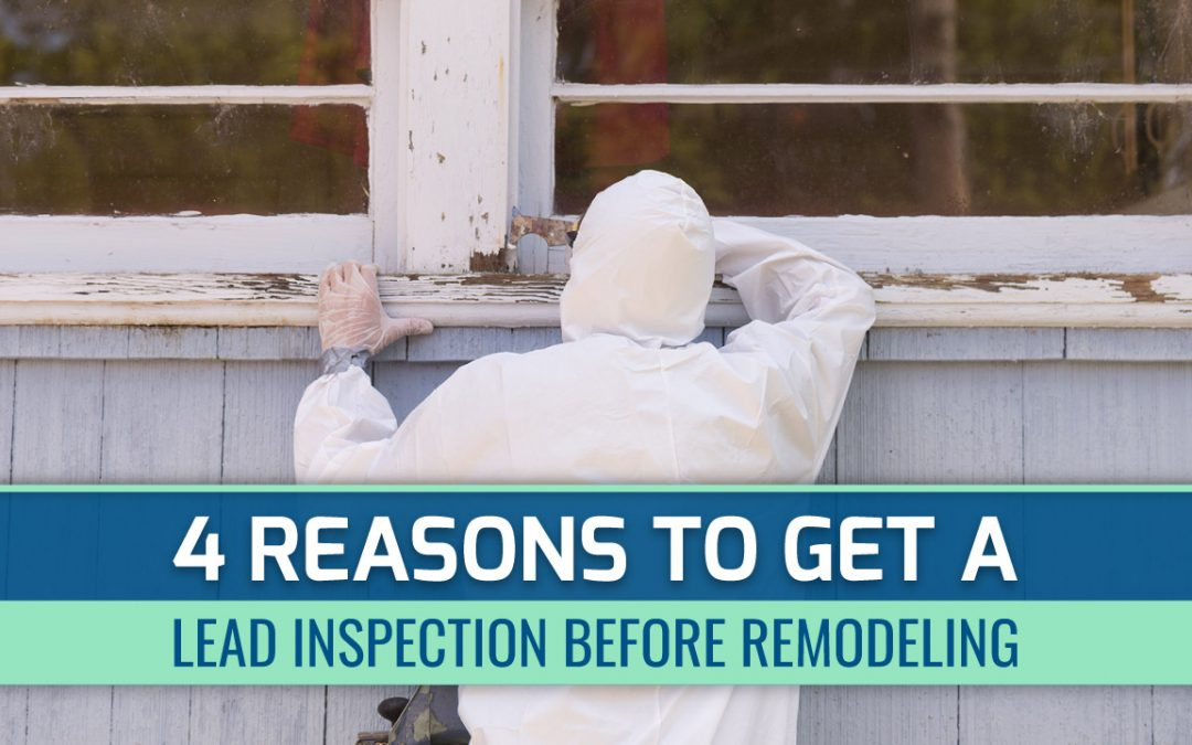 4 Reasons to Get a Lead Inspection Before Remodeling