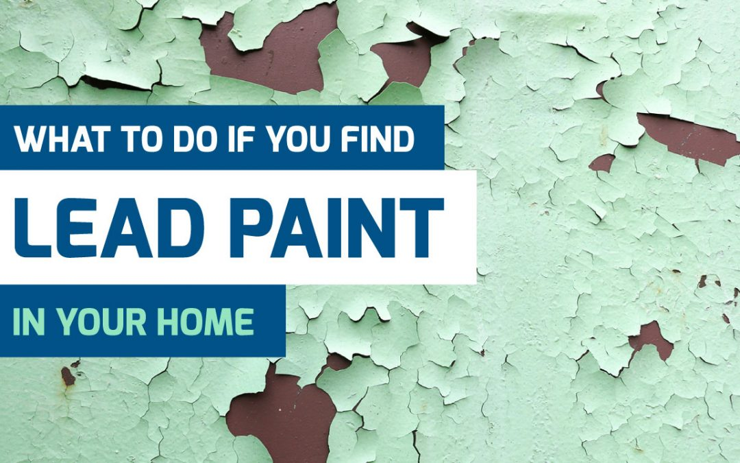 What To Do If You Find Lead Paint In Your Home